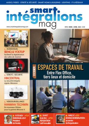 Smart Intégrations Mag, Audio, Vidéo, Sécurité, Smart Building et Réseaux – Magazine numéro 45 dossier Espaces de travail Flex Office